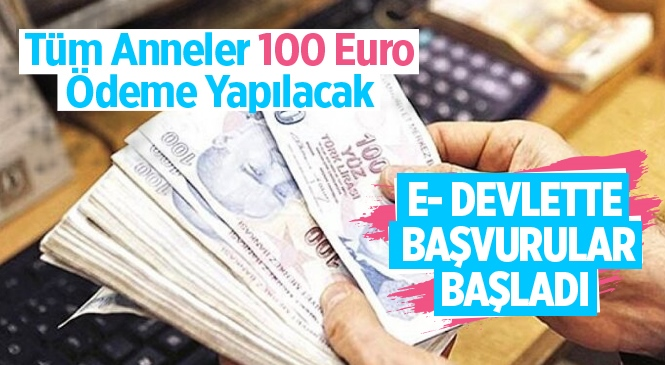Bütün Annelere 100 Euro Ödeme Yapılacak. Kadınlara 100 Euro E-devlet Başvurusu