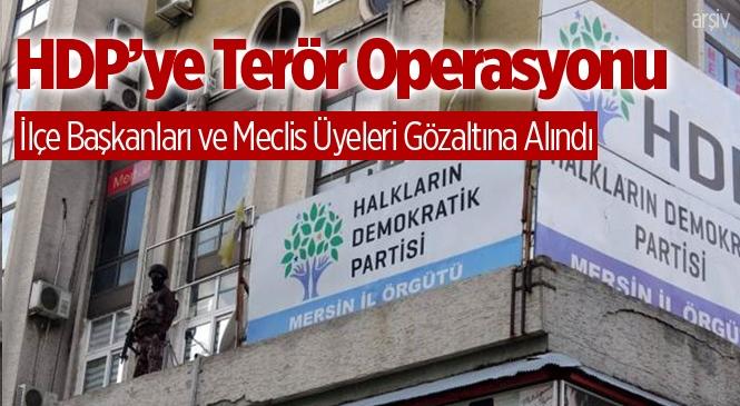 PKK Operasyonunda Mersin'de HDP İlçe Başkanıları Gözaltına Alındı