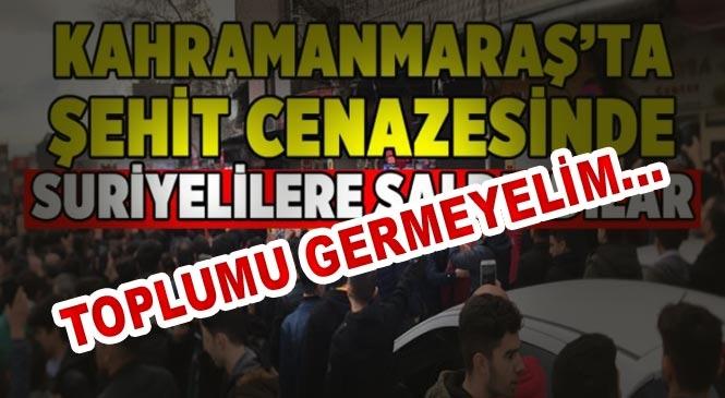 Kahramanmaraş'ta Şehit Cenazesinde Yüzlerce Kişi Suriyelilere Saldırdı