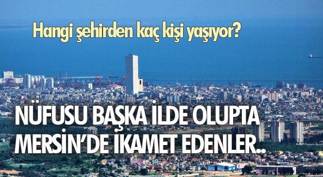 Mersin'de Sırasıyla En Fazla Şanlıurfalılar, Diyarbakırlılar ve Adanalılar Yaşıyor