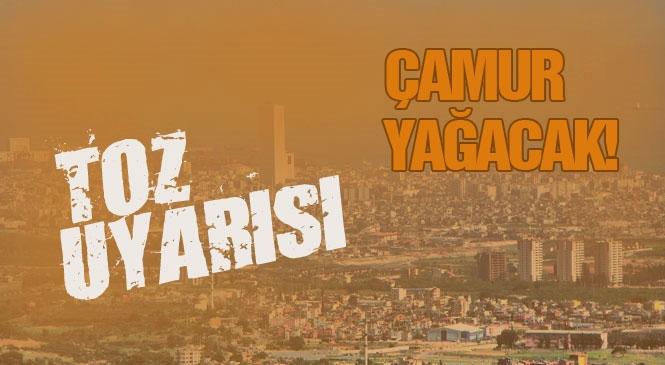 Mersin ve Tarsus'a Çamur Yağacak! Meteorolojiden Mersin ve Adana'ya Toz Uyarısı: Yağmurla Birlikte Çamur Yağabilir