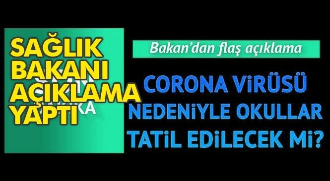 Okullar Tatil Edilecek Mi? Sağlık Bakanı Koca'dan Korona (corona) Virüsü Açıklaması
