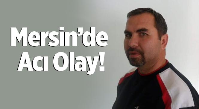 Mersin'de 5'inci Kattan Düşen Hacı Doğan Uçan Hayatını Kaybetti