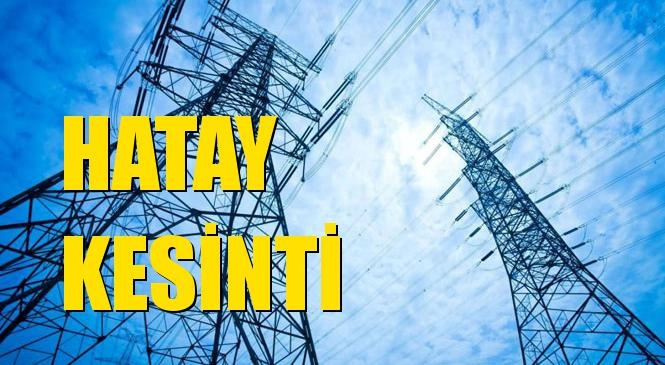 Hatay Elektrik Kesintisi 16 Mart Pazartesi