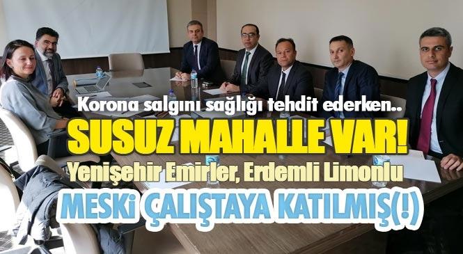 Korona Salgını Tehdidi Varken Mersin'de Susuz Mahalle Var! Bu Arada MESKİ'de, Kurumsal Kapasite Geliştirme Çalıştayına Katılmış(!)