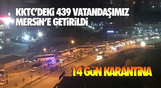 Valilikten Açıklama! KKTC'den Mersin'e Getirilen 439 Kişi Koronavirüs Tedbirleri Gereği Karantina Alınarak Çiftlikköy'deki Kız Öğrenci Yurduna Yerleştirildi! 14 Gün Gözlem Yapılacak