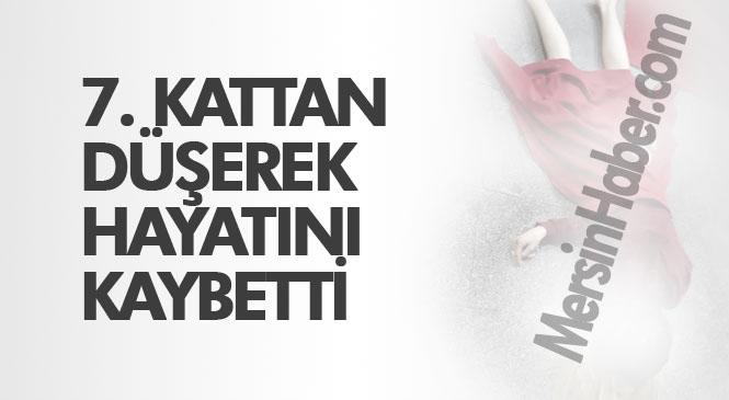 Mersin Yenişehir Pozcu'da 7. Kattan Düşen Genç Kadın Hayatını Kaybetti