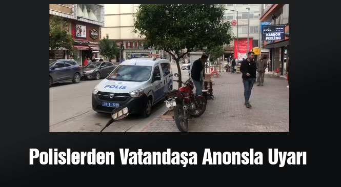 Polislerden Vatandaşa Anonsla Uyarı