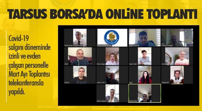 Tarsus Ticaret Borsası Personel Toplantısını Telekonferansla Yaptı