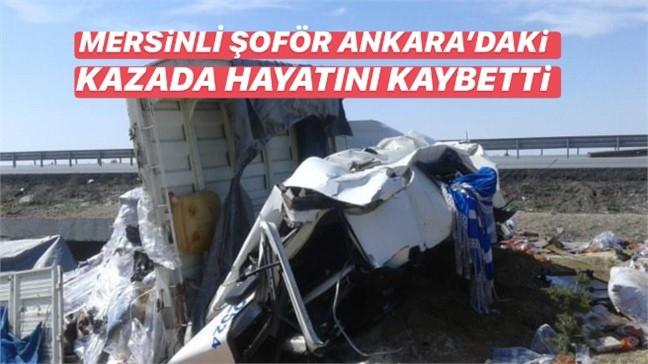 Mersinli Şoför Ankara Şereflikoçhisar'daki Kazada Hayatını Kaybetti