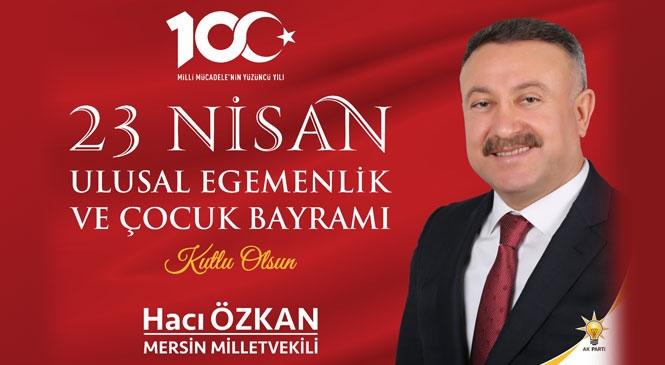 Mersin Milletvekili Hacı Özkan'dan 23 Nisan Mesajı