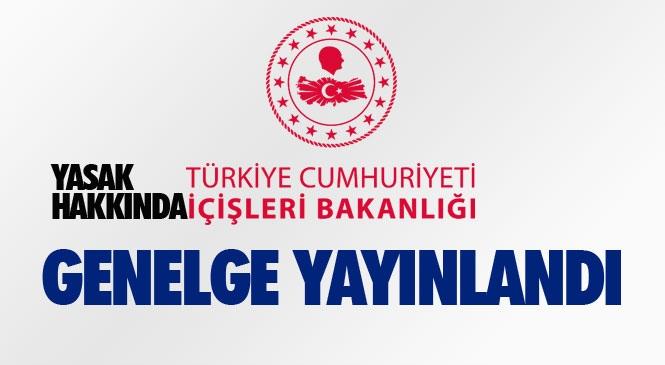"""İçişleri Bakanlığı İçinde Mersin ve Adana'nın da Bulunduğu 81 İl Valiliğine Yeni Tip Kovid 19 Salgını İle Mücadele Kapsamında """"Sokağa Çıkma Kısıtlaması Genelgesi"""" Gönderdi"""