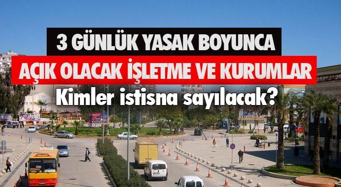 Mersin ve Adana'nın da İçinde Bulunduğu 31 İlde 1,2 ve 3 Mayıs Tarihlerindeki Sokağa Çıkma Yasağı Boyunca Açık Olacak İşletmeler, İstisna Olacak Kişiler
