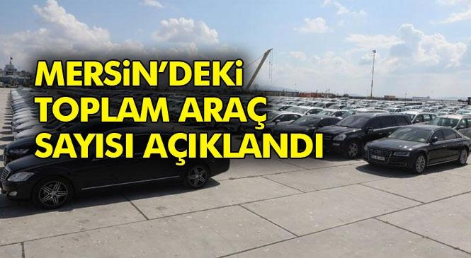 Mersin ve Adana'da Trafiğe Kaytılı Araç Sayısı Açıklandı