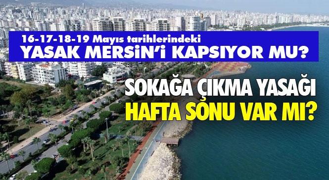 Mersin'de 4 Günlük Yasak Var Mı? Mersin'de 16-17-18-19 Mayıs Tarihlerinde Sokağa Çıkma Yasağı Olacak Mı?