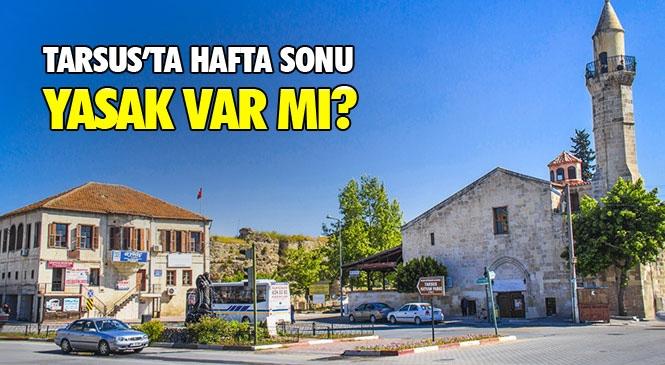 Tarsus'ta Hafta Sonu Sokağa Çıkma Yasağı Var Mı? İçişleri Bakanlığının Yayınladığı Mersin'i de İlgilendiren Genelge