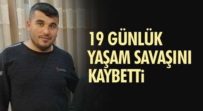 Mersin Mut Kale Mahallesinde Ev Yıkımı Sırasında Meydana Gelen Göçükte Ağır Yaralanan Ramazan Kahır 19 Gündür Tedavi Gördüğü Hastanede Hayatını Kaybetti