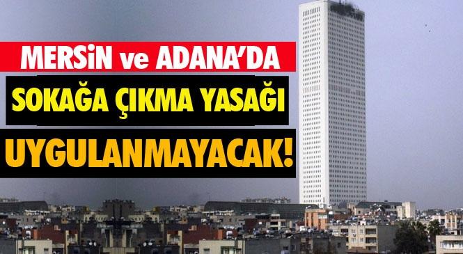16 - 17 - 18 -19 Mayıs Tarihlerinde Mersin ve Adana'da Sokağa Çıkma Yasağı Yok! İçişleri Bakanlığı, Valiliklere Sokağa Çıkma Yasağı Genelgesi Gönderdi