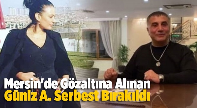 """""""Hijyen"""" Operasyonunda Mersin'de Gözaltına Alınan Güniz A. Serbest Bırakıldı"""