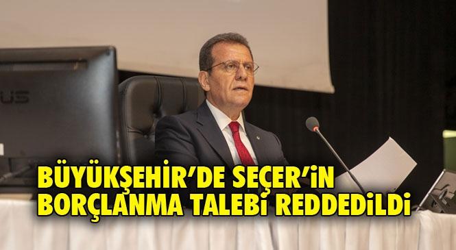 Mersin Büyükşehir'de Cumhur İttifakı, Belediye Başkanı Seçer'in Borçlanma Talebine Ret Oyu Verdi!