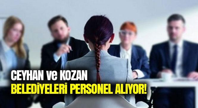 Adana Kozan ve Ceyhan Belediyeleri Personel Alacak!