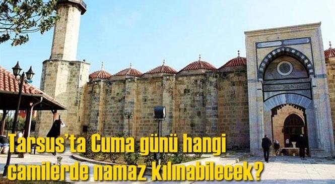 Tarsus'ta Namaz Kılınacak Camiler! Mersin Tarsus'ta Cuma Namazı Hangi Camilerde Kılınabilecek?