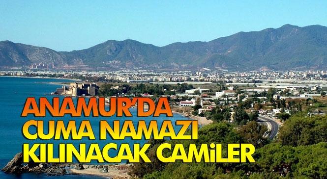 Anamur'da Cuma Namazı Kılınacak Camiler! Mersin Anamur'da Cuma Günü Açık Olacak Camiiler!