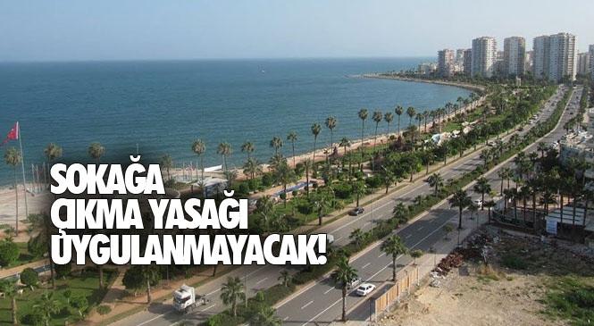 Mersin'de Sokağa Çıkma Yasağı Uygulanmayacak! Hafta Sonu 30 - 31 Mayıs Sokağa Çıkma Kısıtlaması Mersin'de Uygulanmıyor!