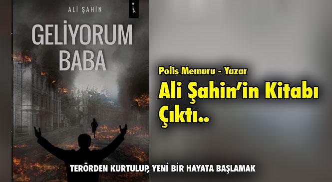 """Mersin TEM Kadrosunda Görev Yapan Polis Memuru Ali Şahin'in Yazdığı """"Geliyorum Baba"""" İsimli Kitabı Yayımlandı"""