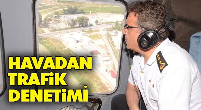Mersin'de İl Jandarma Komutanının Katılımıyla Havadan Helikopter ve Dronelerle Trafik Denetimi Yapıldı