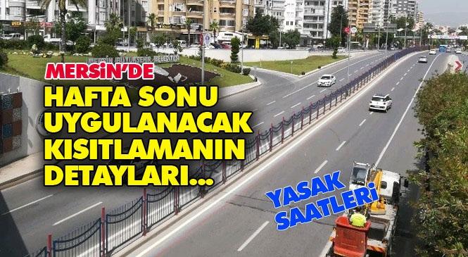 Mersin'de Yasak Var Mı? 27 ve 28 Haziran (Hafta Sonu 2 Gün) Uygulanacak Sokağa Çıkma Kısıtlaması Hangi Saatler Arasında Olacak! Mersin ve İlçelerinde Hangi Gün Hangi Saatler!