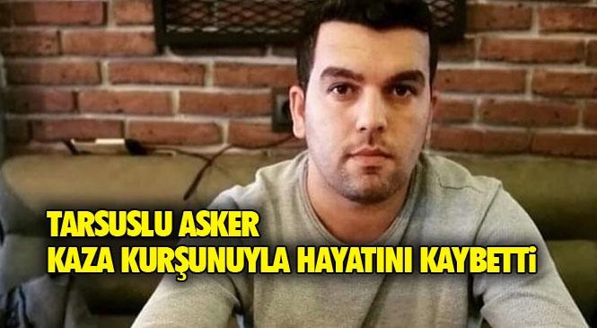 Mersin Tarsuslu Asker Arif Ozan Güven, Yedek Subay Olarak Görev Yaptığı Balıkesir Edremit'te Kaza Kurşunu Nedeniyle Hayatını Kaybetti