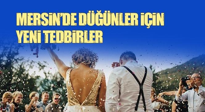 Mersin'deki Düğünlerde Uygulanacak Tedbirlere İlişkin İl Hıfzıssıhha Kurulu Kararı: Düğünlere Saat Sınırlaması Getiren 75 Nolu Karar