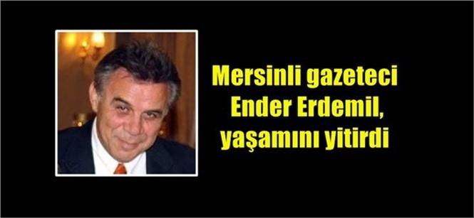 Mersinli Gazeteci Ender Erdemil Hayatını Kaybetti