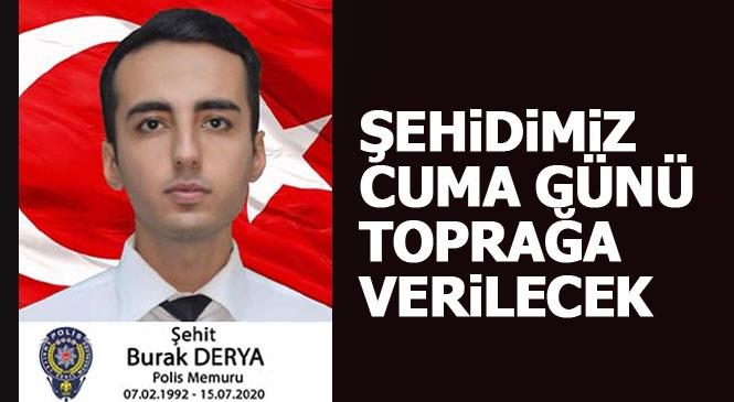 Şehidimiz Burak Derya'nın Cenaze Programı Belli Oldu! Mersinli Şehit Polis Memuru Burak Derya 17 Temmuz Cuma Günü Memleketi Mersin Anamur'da Toprağa Verilecek