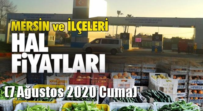 Mersin Hal Müdürlüğü Fiyat Listesi (7 Ağustos 2020 Cuma)! Mersin Hal Yaş Sebze ve Meyve Hal Fiyatları