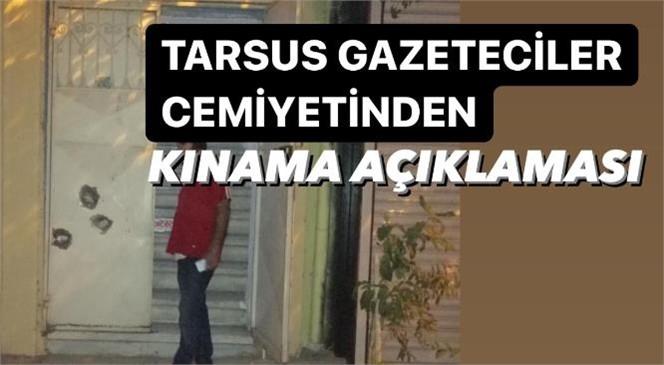 Tarsus Medya Mensupları Derneğine Silahlı Saldırı Olayına Tarsus Gazeteciler Cemiyetinden Kınama