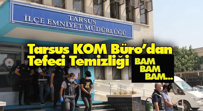Tarsus KOM Büro Çalışıyor! Mersin ve Adana'daki Tefecilik Operasyonunda Yakalanan 6 Şüpheli Tutuklandı
