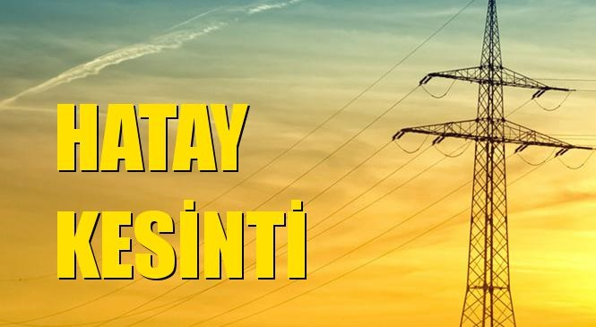 Hatay Elektrik Kesintisi 13 Eylül Pazar