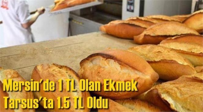 Mersin Tarsus'ta Ekmeğe Zam Geldi: Fiyatı 1 Lira'dan 1.5 Liraya Çıktı