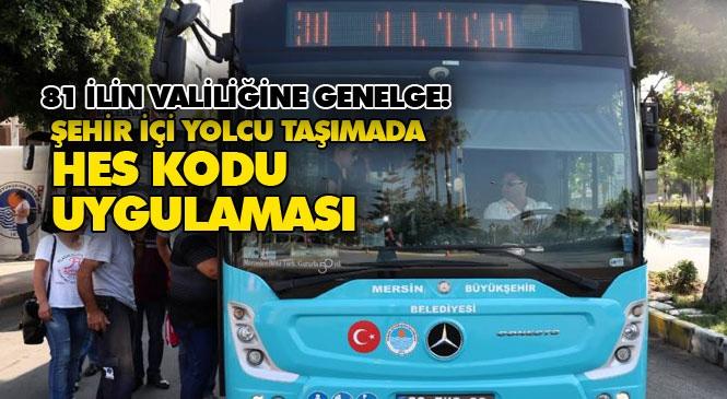 Mersin'de Şehir İçi Yolcu Taşıma Kullananlar Dikkat! Koronavirüs Genelgesi: Toplu Taşıma ve Konaklama Tesislerinde HES Zorunluluğu!