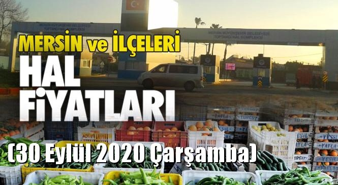 Mersin Hal Müdürlüğü Fiyat Listesi (30 Eylül 2020 Çarşamba)! Mersin Hal Yaş Sebze ve Meyve Hal Fiyatları
