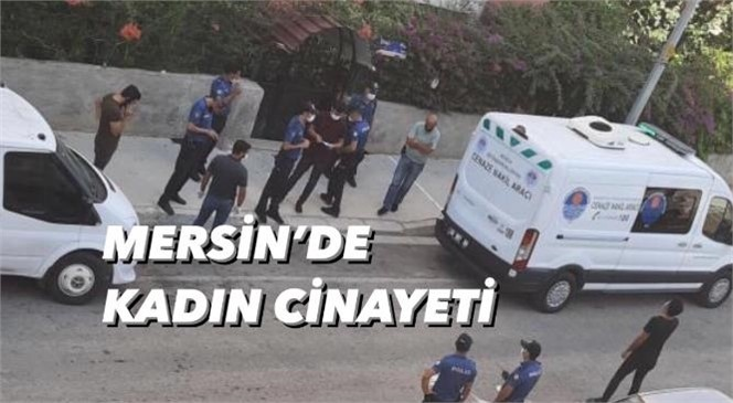 Mersin Yenişehir Batıkent'de Kadın Cinayeti: Eski Eş, Kadını 2 Çocuğunun Yanında Öldürdü