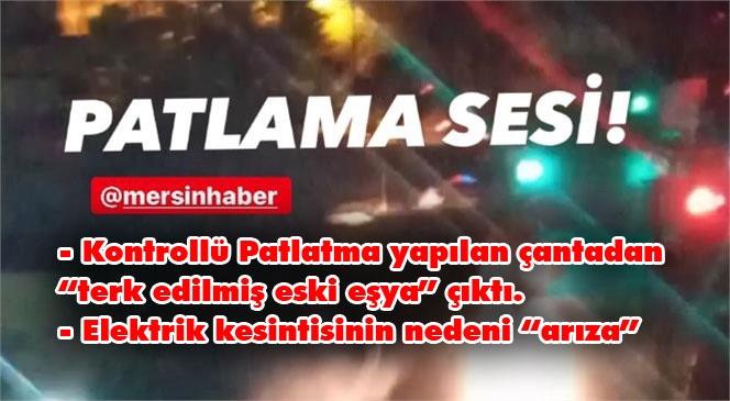 Patlama Sesi! Mersin'de Gece Yarısı Şüpheli Paket Kontrolü Olarak Patlatıldı