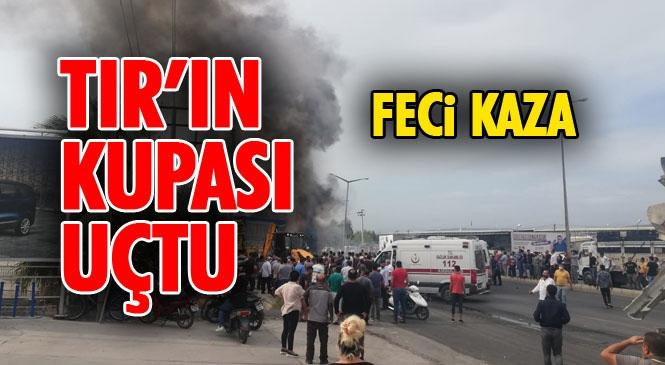 Mersin Tarsus Hal Işıklarında Meydana Gelen Feci Kazada: 1 Kamyon ve 2 TIR Bir Birine Girdi