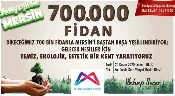 """13 İlçenin Tamamında 700 Bin Fidan Dikilecek! Büyükşehir, """"Yeşil Mersin Projesi""""Ni Başlatıyor"""