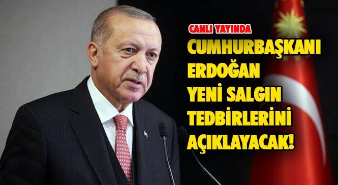 Canlı Yayın: Mersin ve Adana'da Yasak Olacak Mı? Cumhurbaşkanı Recep Tayyip Erdoğan Koronavirüs Hakkında Alınan Yeni Kararları Açıklayacak!