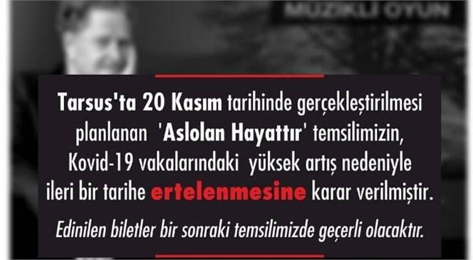 """Tarsus'ta Sahnelenmesi Planlanan """"Aslolan Hayattır"""" Oyunu İleri Bir Tarihe Ertelendi"""