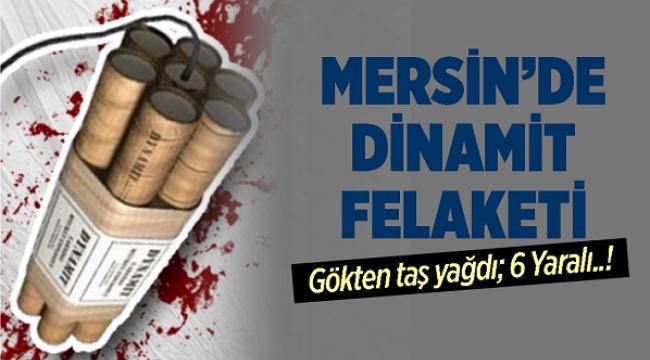 Mersin'de Dinamit Felaketi, Gökten Taş Yağdı! Olayda 6 Kişi Yaralandı
