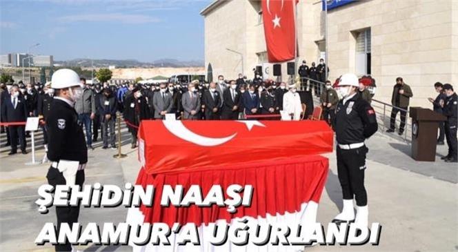 Şehit Polis Memuru Ömer Faruk Tekağaç'ın Naaşı Toprağa Verilmek Üzere Anamur'a Uğurlandı